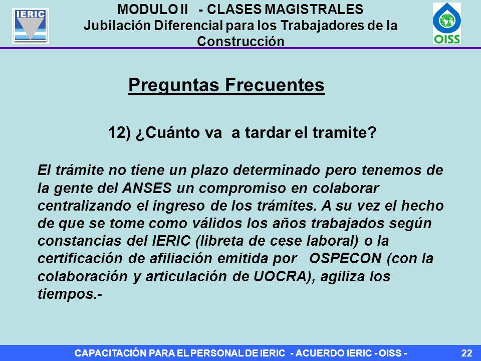CAPACITACIÓN PARA EL PERSONAL DE IERIC - ACUERDO IERIC - OISS -22 Preguntas Frecuentes 12) ¿Cuánto va a tardar el tramite.