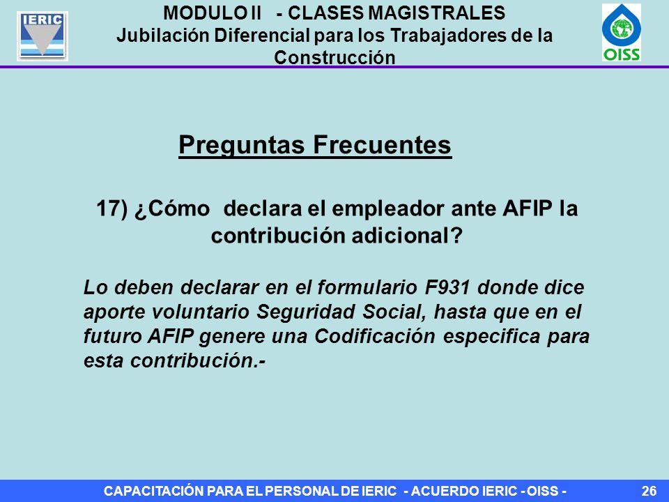 CAPACITACIÓN PARA EL PERSONAL DE IERIC - ACUERDO IERIC - OISS -26 Preguntas Frecuentes 17) ¿Cómo declara el empleador ante AFIP la contribución adicional.