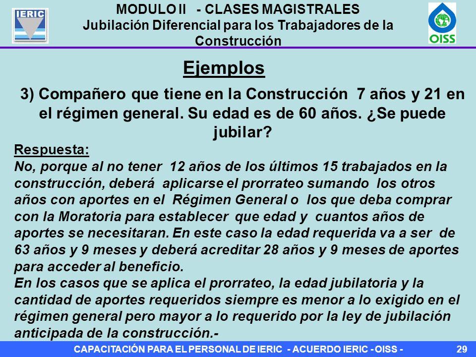 CAPACITACIÓN PARA EL PERSONAL DE IERIC - ACUERDO IERIC - OISS -29 Ejemplos 3) Compañero que tiene en la Construcción 7 años y 21 en el régimen general.