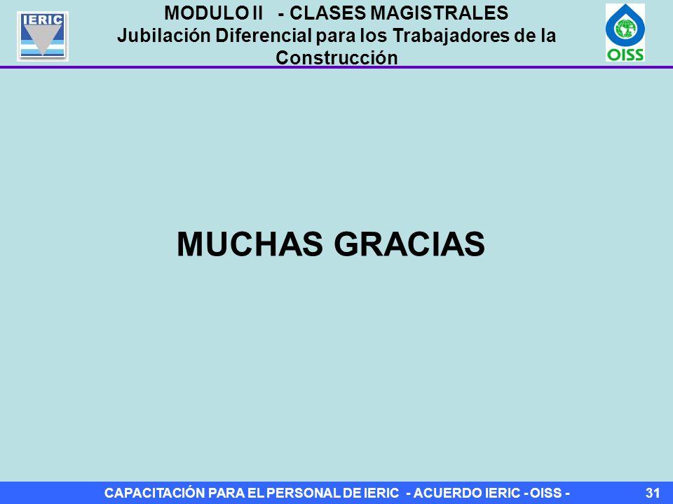 CAPACITACIÓN PARA EL PERSONAL DE IERIC - ACUERDO IERIC - OISS -31 MUCHAS GRACIAS MODULO II - CLASES MAGISTRALES Jubilación Diferencial para los Trabajadores de la Construcción