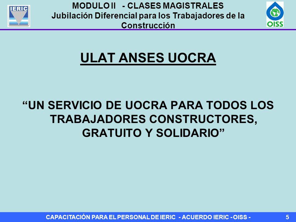 CAPACITACIÓN PARA EL PERSONAL DE IERIC - ACUERDO IERIC - OISS -5 ULAT ANSES UOCRA UN SERVICIO DE UOCRA PARA TODOS LOS TRABAJADORES CONSTRUCTORES, GRATUITO Y SOLIDARIO MODULO II - CLASES MAGISTRALES Jubilación Diferencial para los Trabajadores de la Construcción