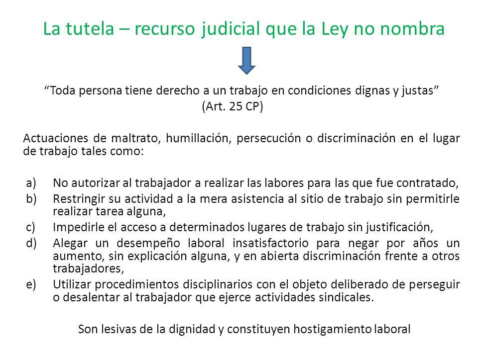 La tutela – recurso judicial que la Ley no nombra Toda persona tiene derecho a un trabajo en condiciones dignas y justas (Art.