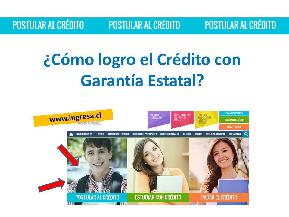 www.ingresa.cl ¿Cómo logro el Crédito con Garantía Estatal
