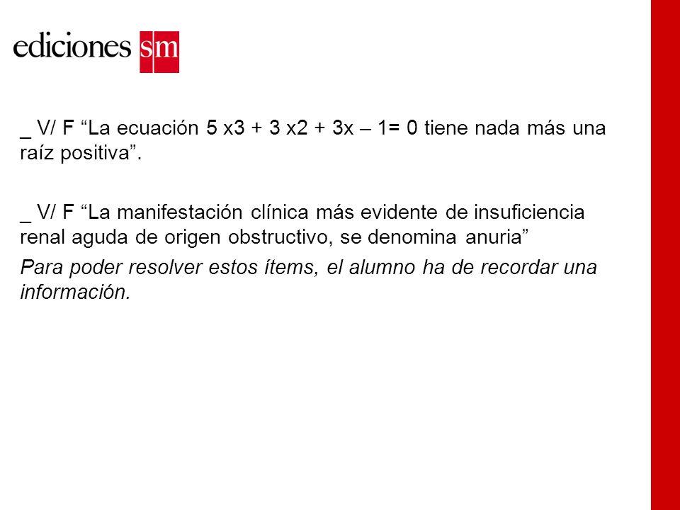 _ V/ F La ecuación 5 x3 + 3 x2 + 3x – 1= 0 tiene nada más una raíz positiva .