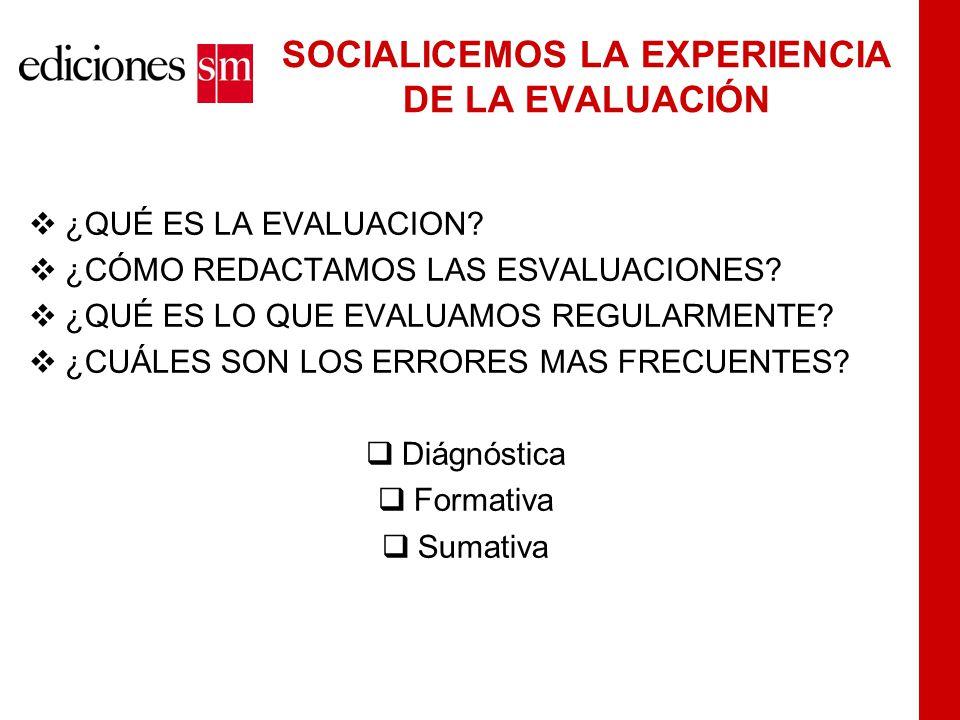 SOCIALICEMOS LA EXPERIENCIA DE LA EVALUACIÓN  ¿QUÉ ES LA EVALUACION.