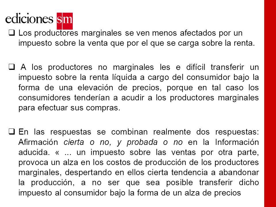 Los productores marginales se ven menos afectados por un impuesto sobre la venta que por el que se carga sobre la renta.