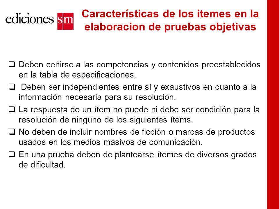 Características de los itemes en la elaboracion de pruebas objetivas  Deben ceñirse a las competencias y contenidos preestablecidos en la tabla de especificaciones.