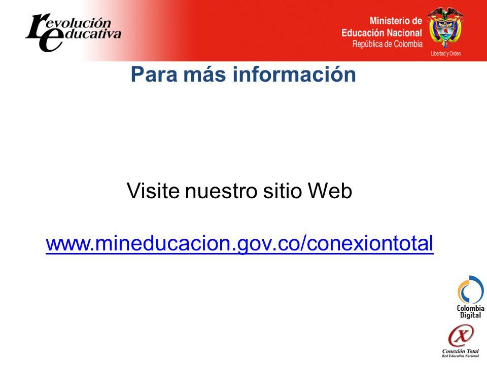 Para más información Visite nuestro sitio Web www.mineducacion.gov.co/conexiontotal