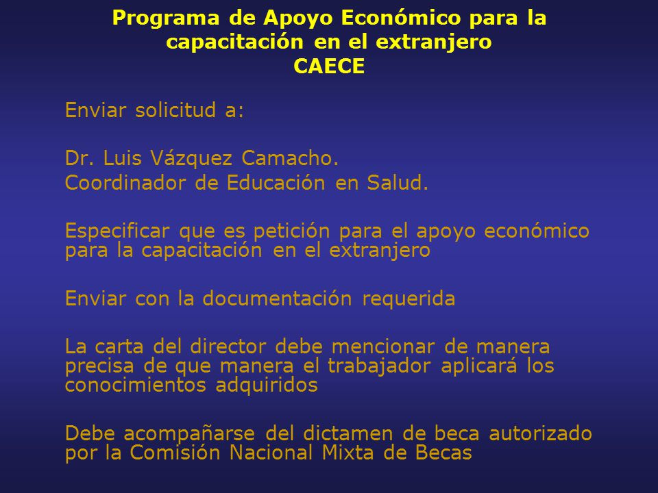 Programa de Apoyo Económico para la capacitación en el extranjero CAECE Enviar solicitud a: Dr.