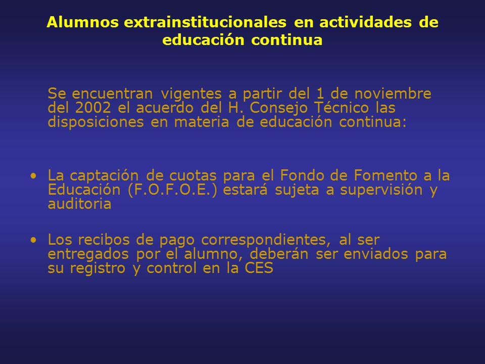 Alumnos extrainstitucionales en actividades de educación continua Se encuentran vigentes a partir del 1 de noviembre del 2002 el acuerdo del H.