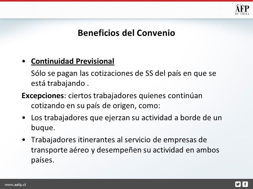 Beneficios del Convenio Continuidad Previsional Sólo se pagan las cotizaciones de SS del país en que se está trabajando.