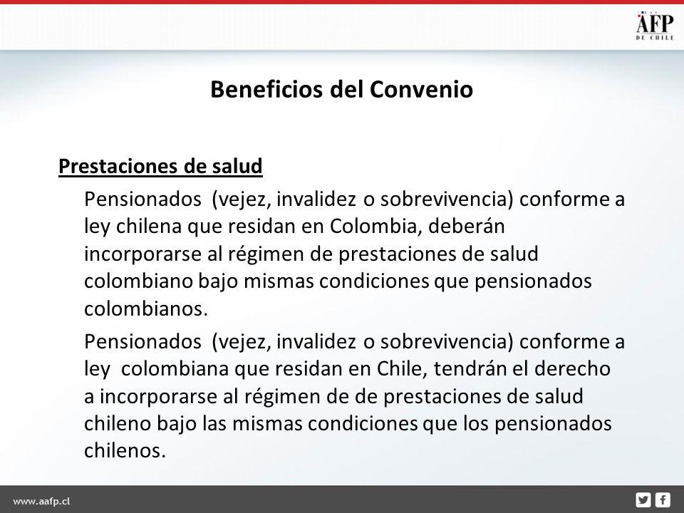 Beneficios del Convenio Prestaciones de salud Pensionados (vejez, invalidez o sobrevivencia) conforme a ley chilena que residan en Colombia, deberán incorporarse al régimen de prestaciones de salud colombiano bajo mismas condiciones que pensionados colombianos.