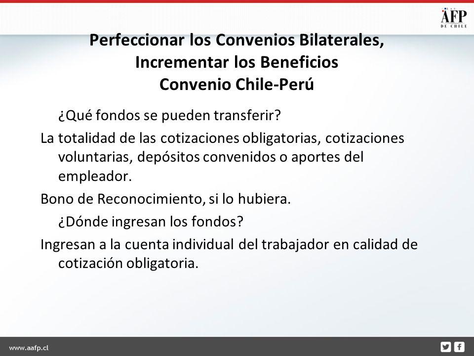 Perfeccionar los Convenios Bilaterales, Incrementar los Beneficios Convenio Chile-Perú ¿Qué fondos se pueden transferir.