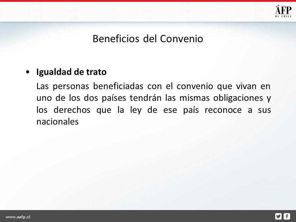 Beneficios del Convenio Igualdad de trato Las personas beneficiadas con el convenio que vivan en uno de los dos países tendrán las mismas obligaciones y los derechos que la ley de ese país reconoce a sus nacionales
