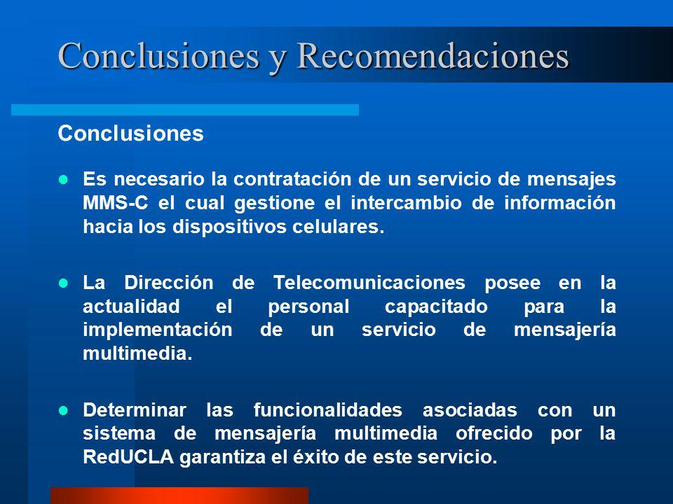 Conclusiones y Recomendaciones Conclusiones Es necesario la contratación de un servicio de mensajes MMS-C el cual gestione el intercambio de información hacia los dispositivos celulares.