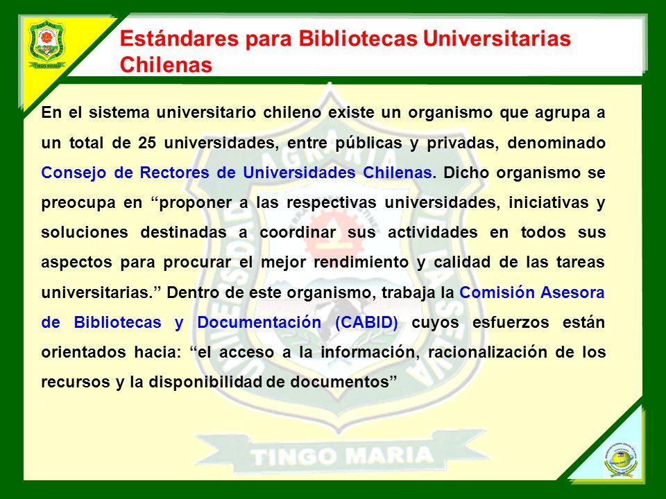 Estándares para Bibliotecas Universitarias Chilenas En el sistema universitario chileno existe un organismo que agrupa a un total de 25 universidades, entre públicas y privadas, denominado Consejo de Rectores de Universidades Chilenas.