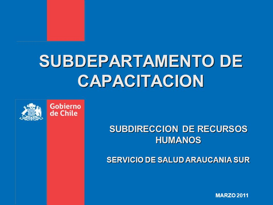 SUBDEPARTAMENTO DE CAPACITACION MARZO 2011 SUBDIRECCION DE RECURSOS HUMANOS SERVICIO DE SALUD ARAUCANIA SUR