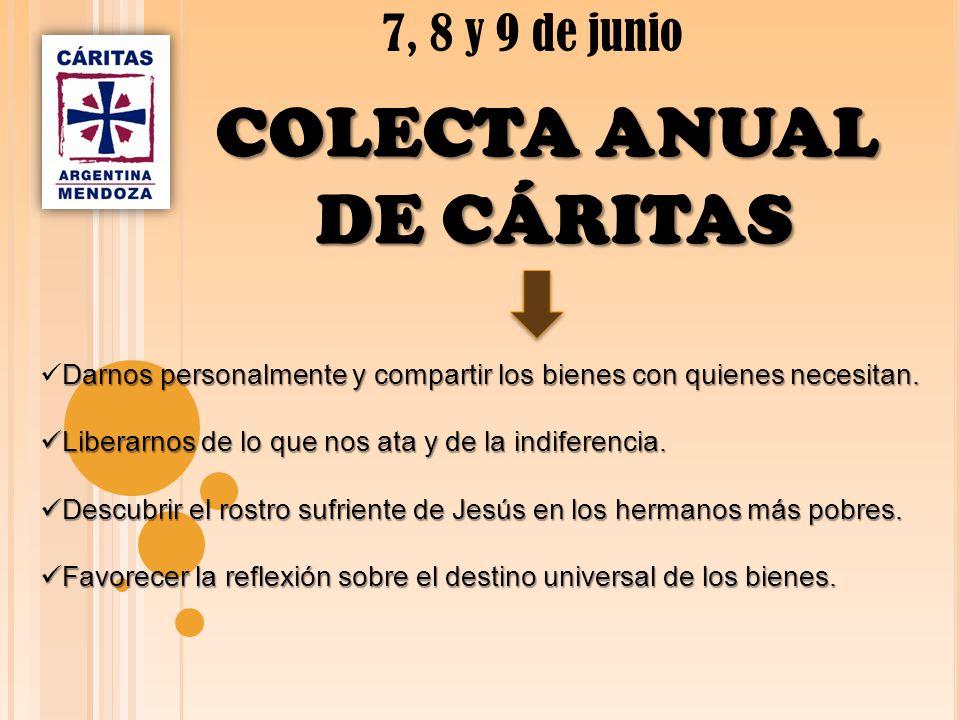 7, 8 y 9 de junio COLECTA ANUAL DE CÁRITAS Darnos personalmente y compartir los bienes con quienes necesitan.