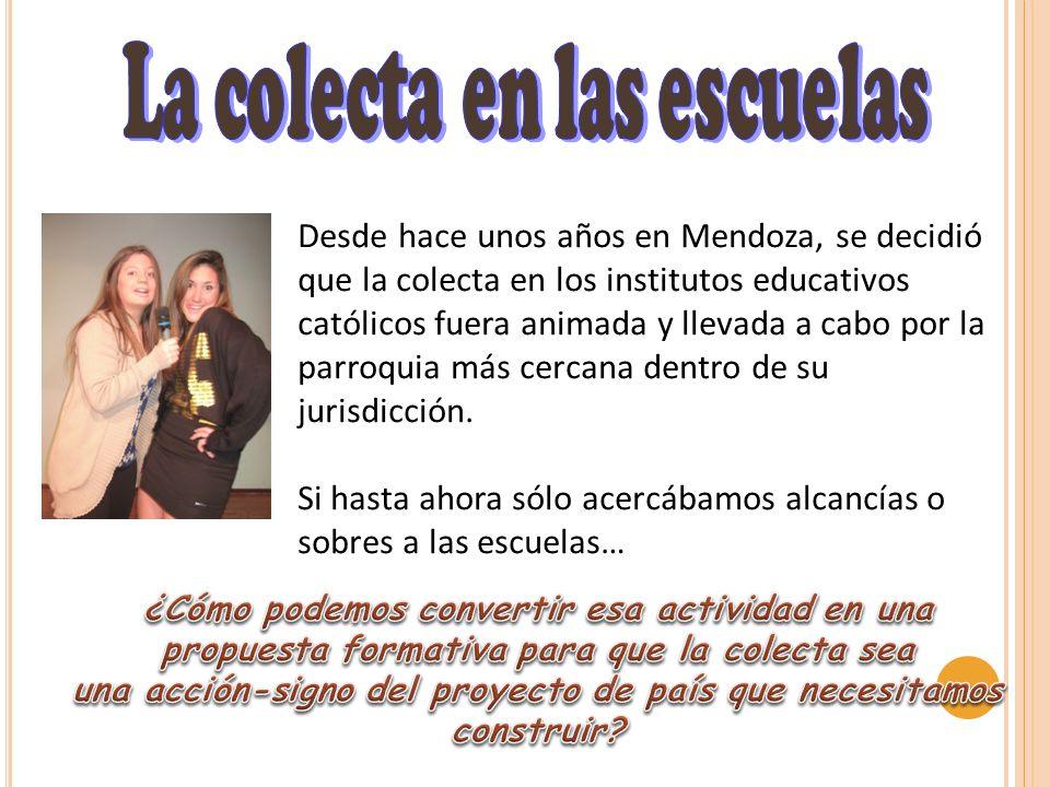Desde hace unos años en Mendoza, se decidió que la colecta en los institutos educativos católicos fuera animada y llevada a cabo por la parroquia más cercana dentro de su jurisdicción.