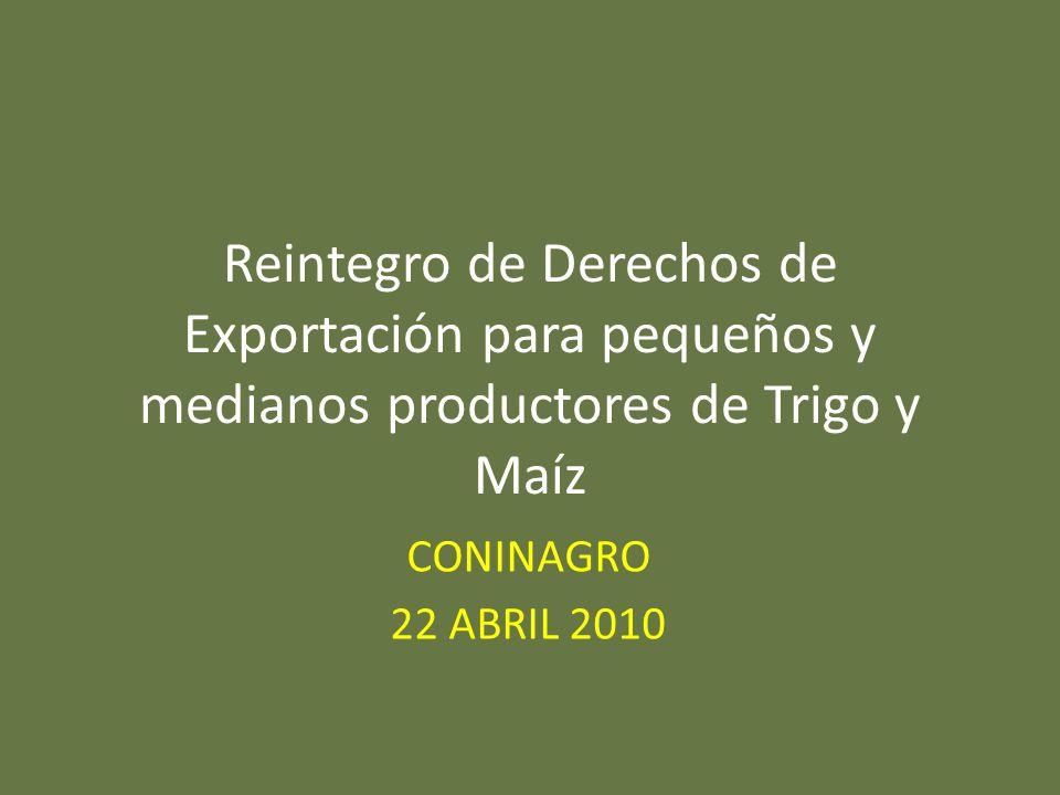 Reintegro de Derechos de Exportación para pequeños y medianos productores de Trigo y Maíz CONINAGRO 22 ABRIL 2010