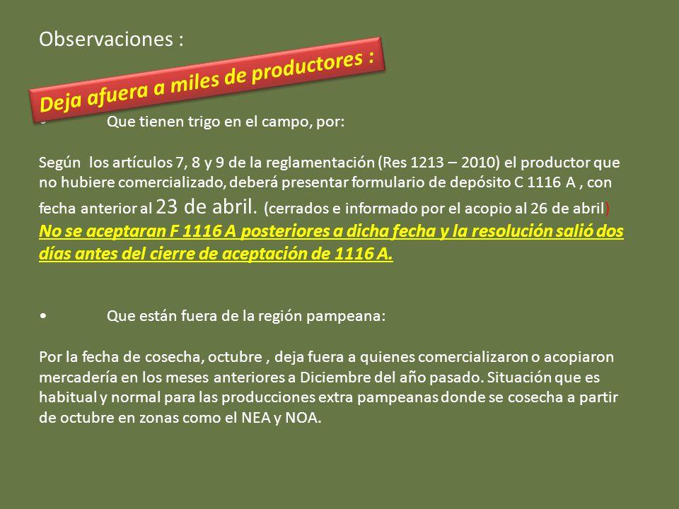 Observaciones : Que tienen trigo en el campo, por: Según los artículos 7, 8 y 9 de la reglamentación (Res 1213 – 2010) el productor que no hubiere comercializado, deberá presentar formulario de depósito C 1116 A, con fecha anterior al 23 de abril.