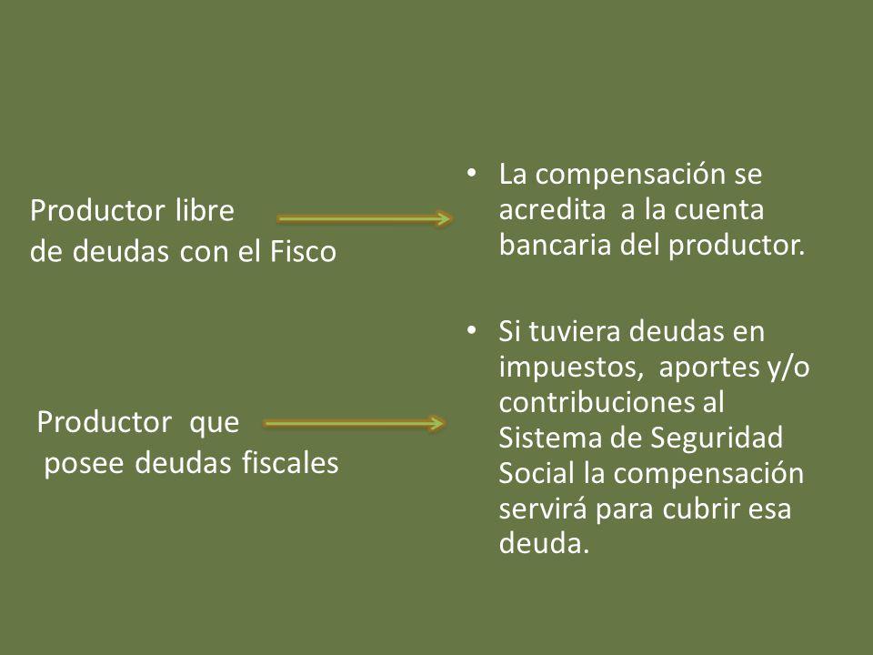La compensación se acredita a la cuenta bancaria del productor.