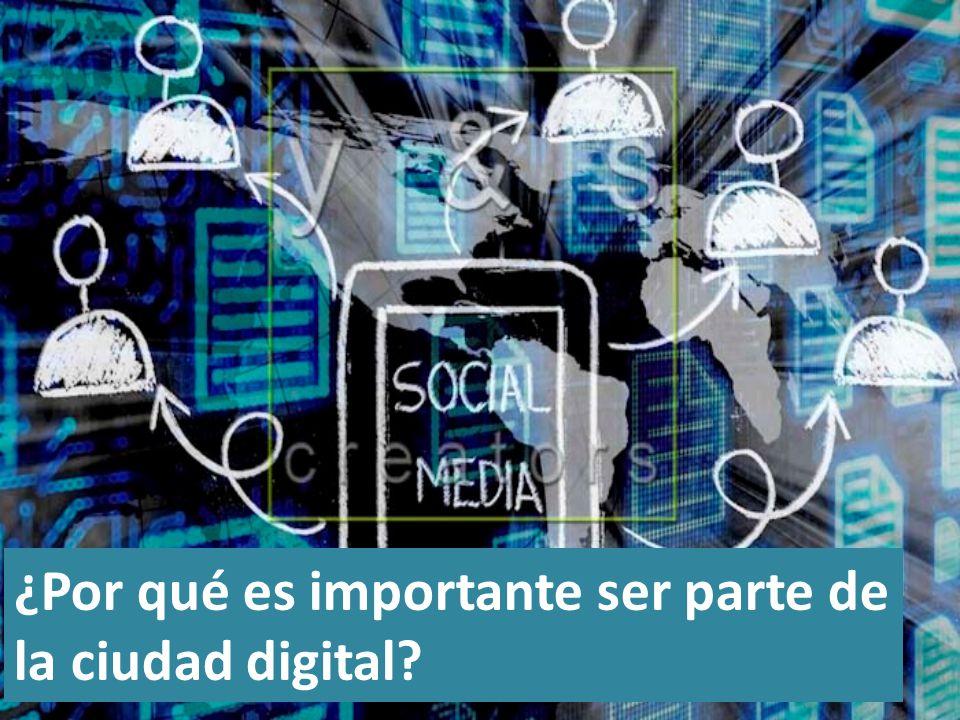 ¿Por qué es importante ser parte de la ciudad digital