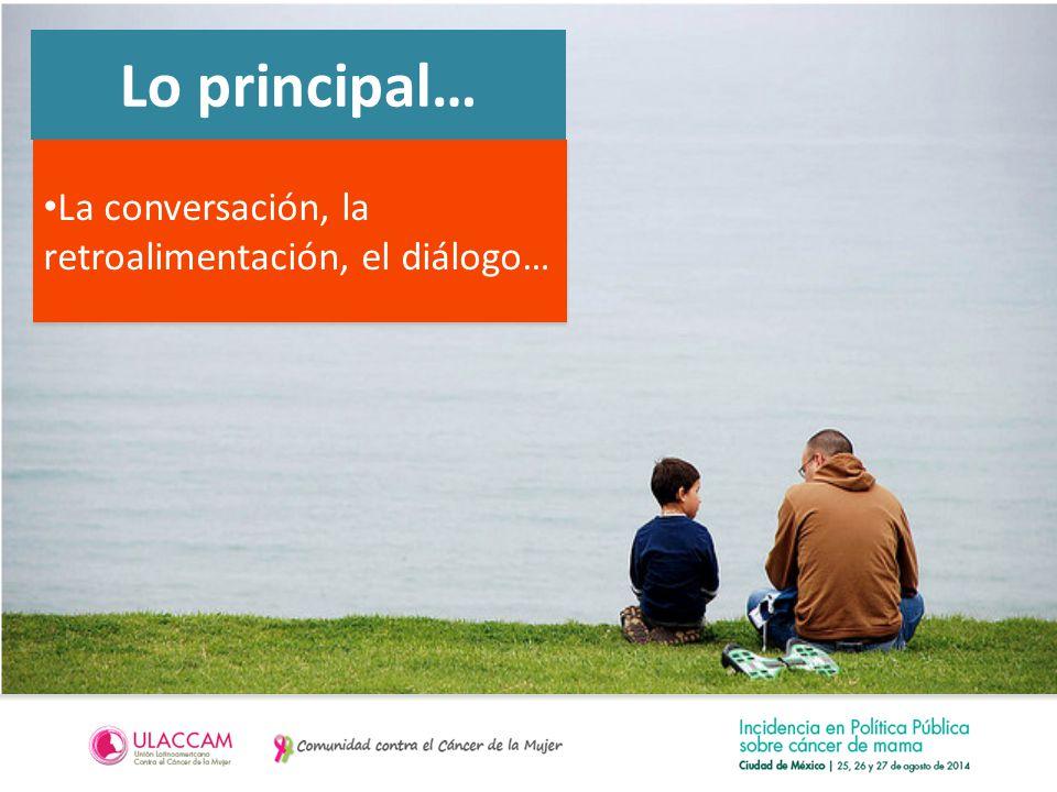 La conversación, la retroalimentación, el diálogo… Lo principal…