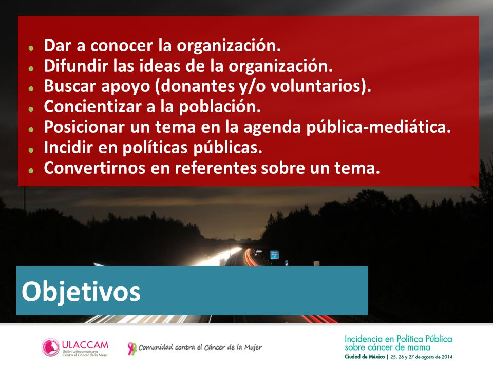 Objetivos Dar a conocer la organización. Difundir las ideas de la organización.