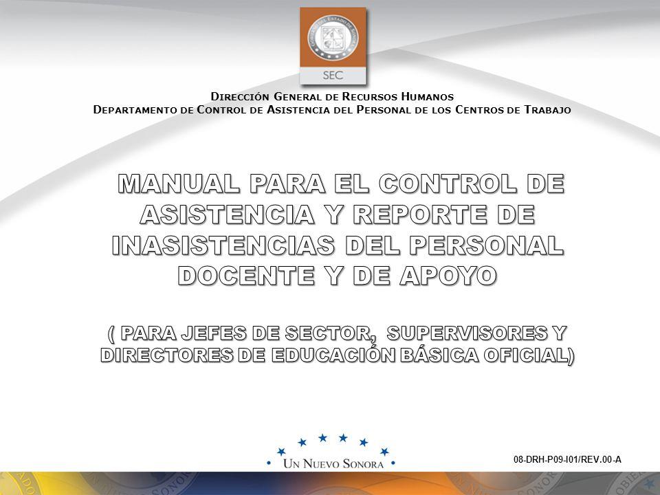 D IRECCIÓN G ENERAL DE R ECURSOS H UMANOS D EPARTAMENTO DE C ONTROL DE A SISTENCIA DEL P ERSONAL DE LOS C ENTROS DE T RABAJO 08-DRH-P09-I01/REV.00-A