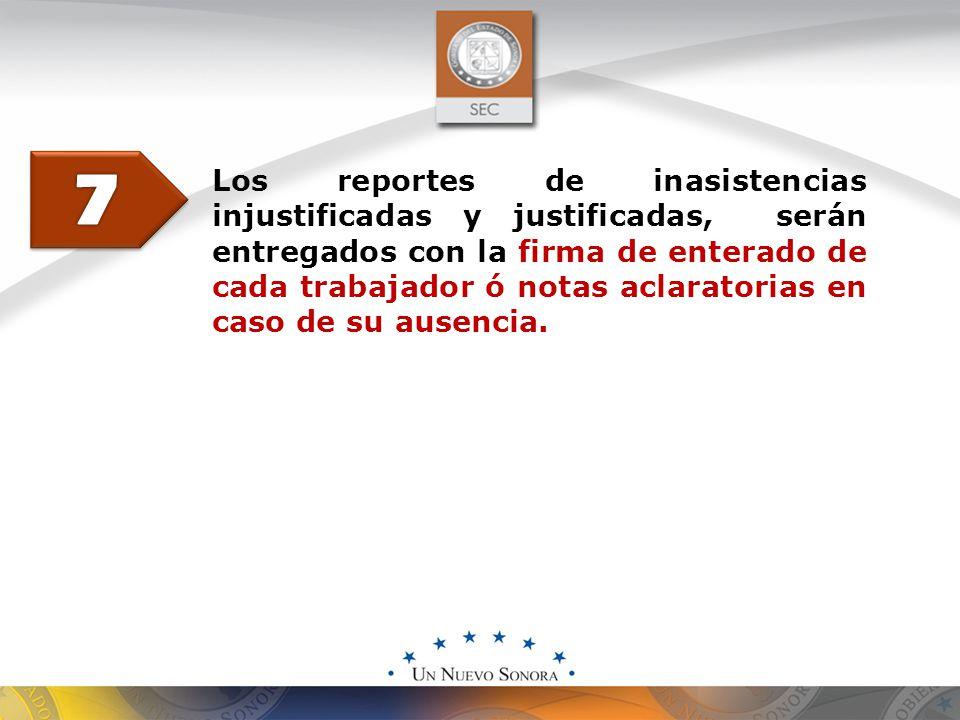 Los reportes de inasistencias injustificadas y justificadas, serán entregados con la firma de enterado de cada trabajador ó notas aclaratorias en caso de su ausencia.