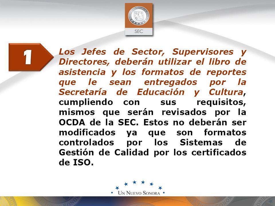 Los Jefes de Sector, Supervisores y Directores, deberán utilizar el libro de asistencia y los formatos de reportes que le sean entregados por la Secretaría de Educación y Cultura, cumpliendo con sus requisitos, mismos que serán revisados por la OCDA de la SEC.