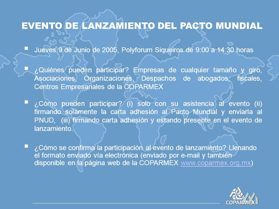 EVENTO DE LANZAMIENTO DEL PACTO MUNDIAL  Jueves 9 de Junio de 2005, Polyforum Siqueiros de 9:00 a 14:30 horas  ¿Quiénes pueden participar.