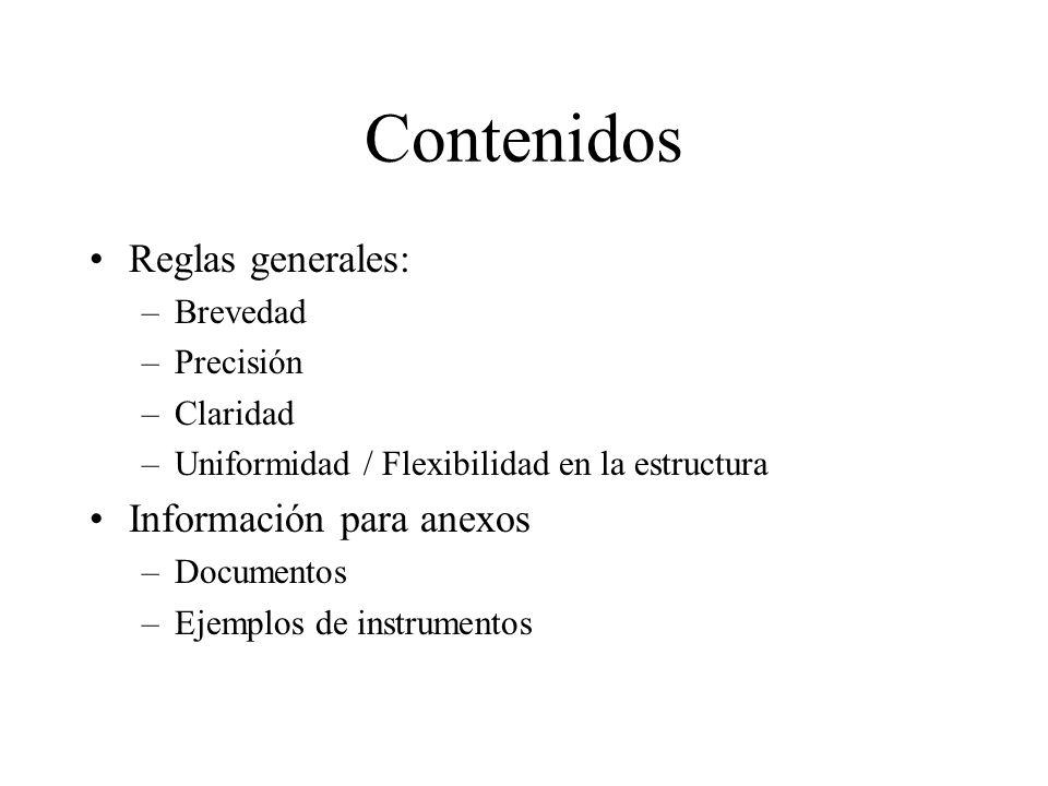 Contenidos Reglas generales: –Brevedad –Precisión –Claridad –Uniformidad / Flexibilidad en la estructura Información para anexos –Documentos –Ejemplos de instrumentos