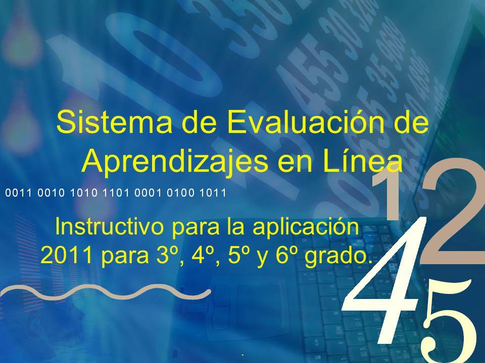Sistema de Evaluación de Aprendizajes en Línea Instructivo para la aplicación 2011 para 3º, 4º, 5º y 6º grado..