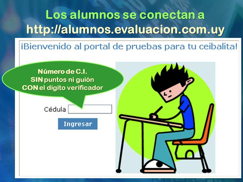 Los alumnos se conectan a http://alumnos.evaluacion.com.uy Número de C.I.