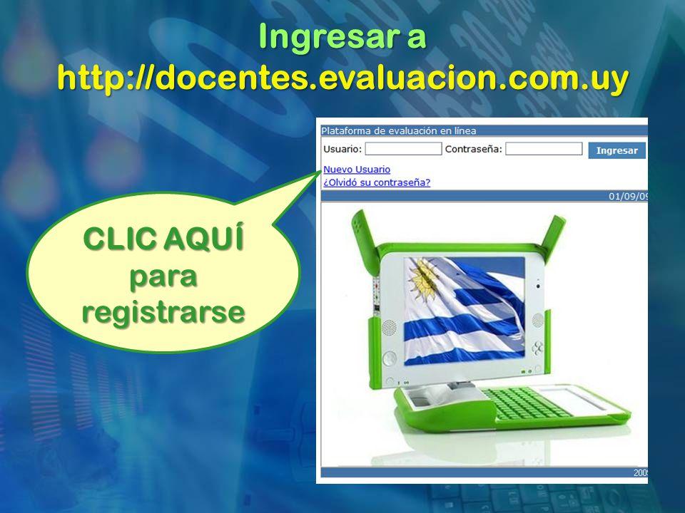 Ingresar a http://docentes.evaluacion.com.uy CLIC AQUÍ para registrarse