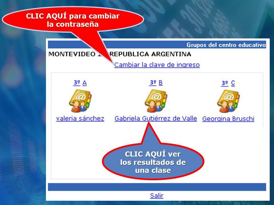 CLIC AQUÍ para cambiar la contraseña CLIC AQUÍ ver los resultados de una clase