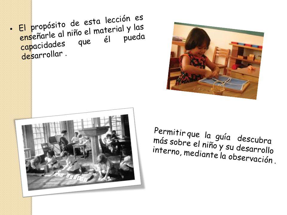 El propósito de esta lección es enseñarle al niño el material y las capacidades que él pueda desarrollar.