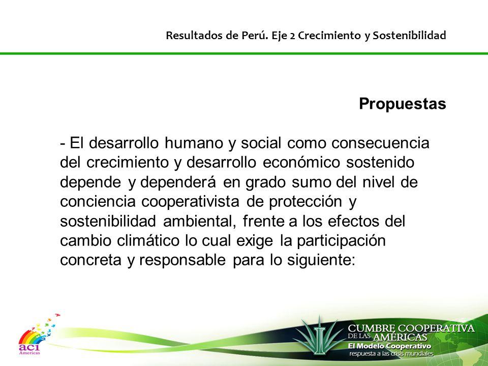 Propuestas - El desarrollo humano y social como consecuencia del crecimiento y desarrollo económico sostenido depende y dependerá en grado sumo del nivel de conciencia cooperativista de protección y sostenibilidad ambiental, frente a los efectos del cambio climático lo cual exige la participación concreta y responsable para lo siguiente: Resultados de Perú.