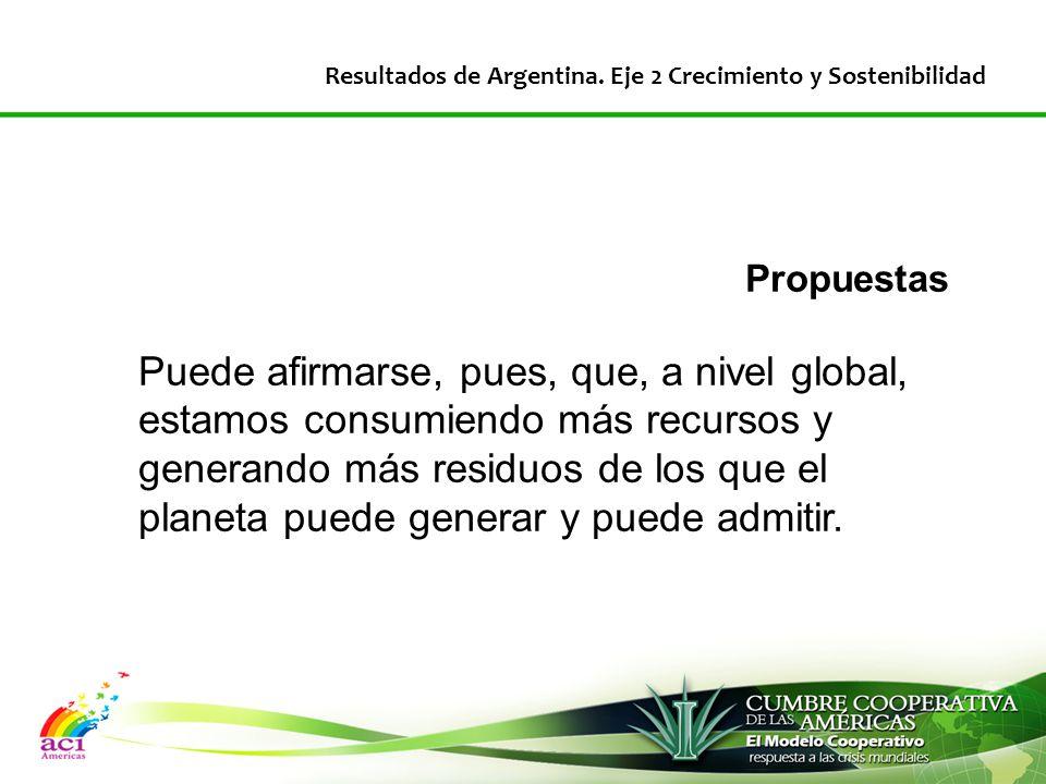 Propuestas Puede afirmarse, pues, que, a nivel global, estamos consumiendo más recursos y generando más residuos de los que el planeta puede generar y puede admitir.