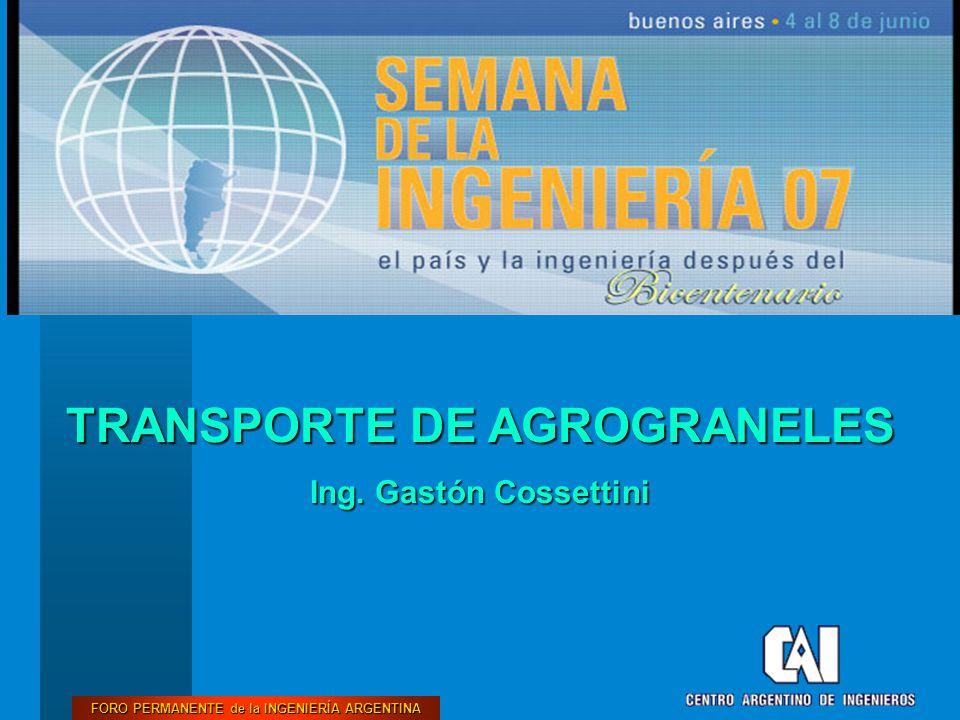 FORO PERMANENTE de la INGENIERÍA ARGENTINA TRANSPORTE DE AGROGRANELES Ing. Gastón Cossettini