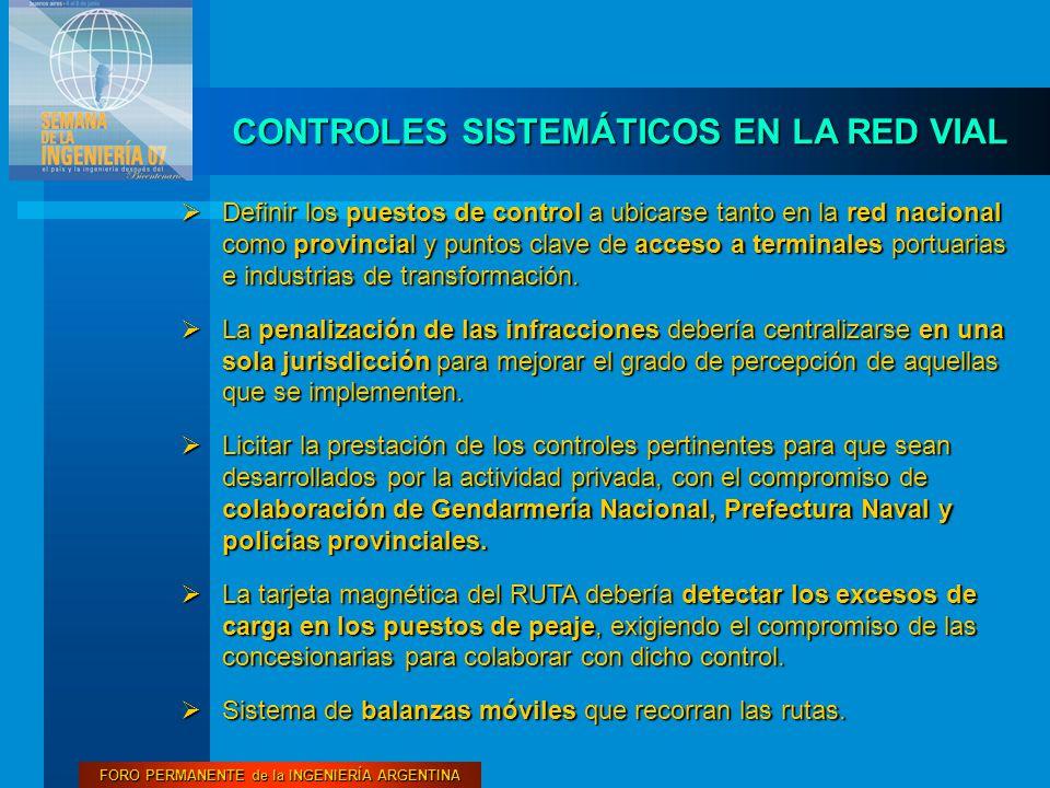 FORO PERMANENTE de la INGENIERÍA ARGENTINA CONTROLES SISTEMÁTICOS EN LA RED VIAL  Definir los puestos de control a ubicarse tanto en la red nacional como provincial y puntos clave de acceso a terminales portuarias e industrias de transformación.