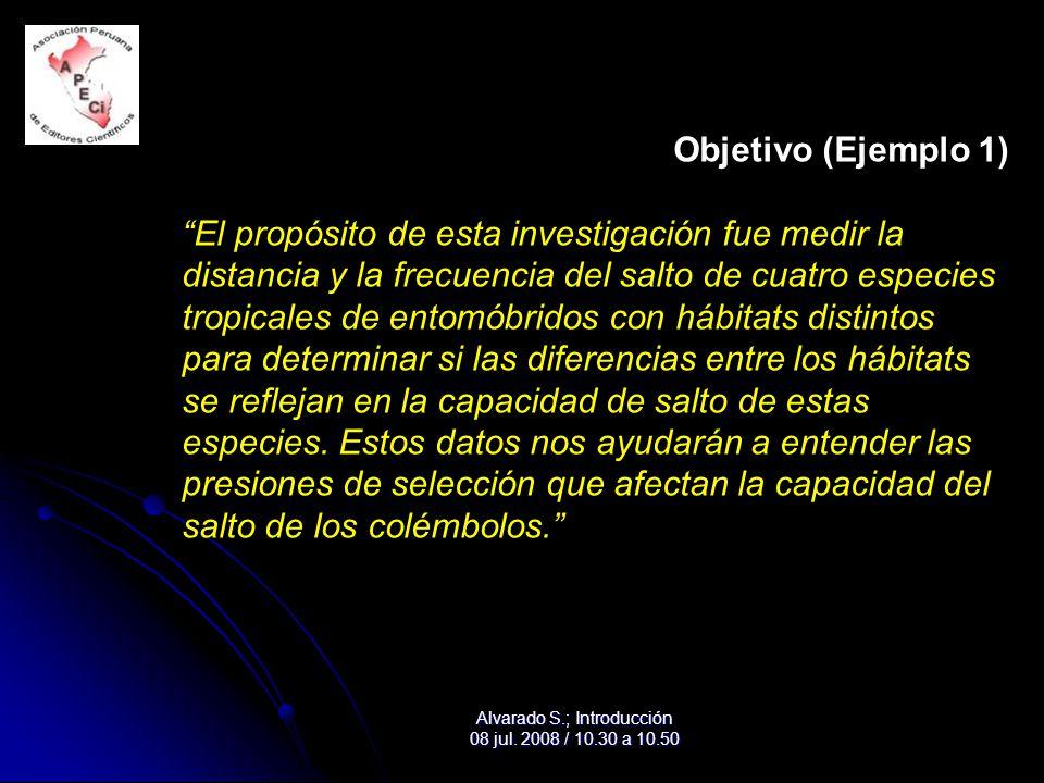 Objetivo (Ejemplo 1) El propósito de esta investigación fue medir la distancia y la frecuencia del salto de cuatro especies tropicales de entomóbridos con hábitats distintos para determinar si las diferencias entre los hábitats se reflejan en la capacidad de salto de estas especies.