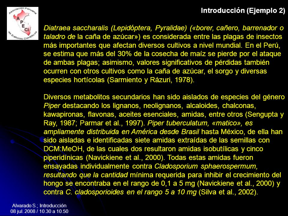 Introducción (Ejemplo 2) Diatraea saccharalis (Lepidóptera, Pyralidae) («borer, cañero, barrenador o taladro de la caña de azúcar») es considerada entre las plagas de insectos más importantes que afectan diversos cultivos a nivel mundial.