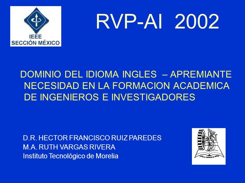 DOMINIO DEL IDIOMA INGLES – APREMIANTE NECESIDAD EN LA FORMACION ACADEMICA DE INGENIEROS E INVESTIGADORES RVP-AI 2002 D.R.