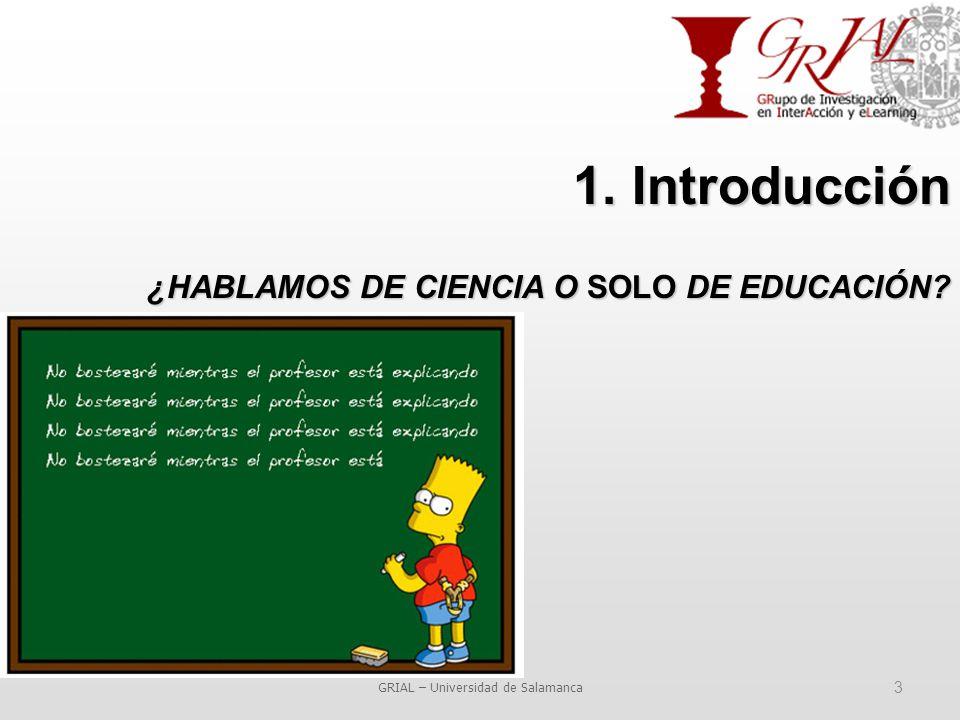 GRIAL – Universidad de Salamanca 3 1. Introducción ¿HABLAMOS DE CIENCIA O SOLO DE EDUCACIÓN