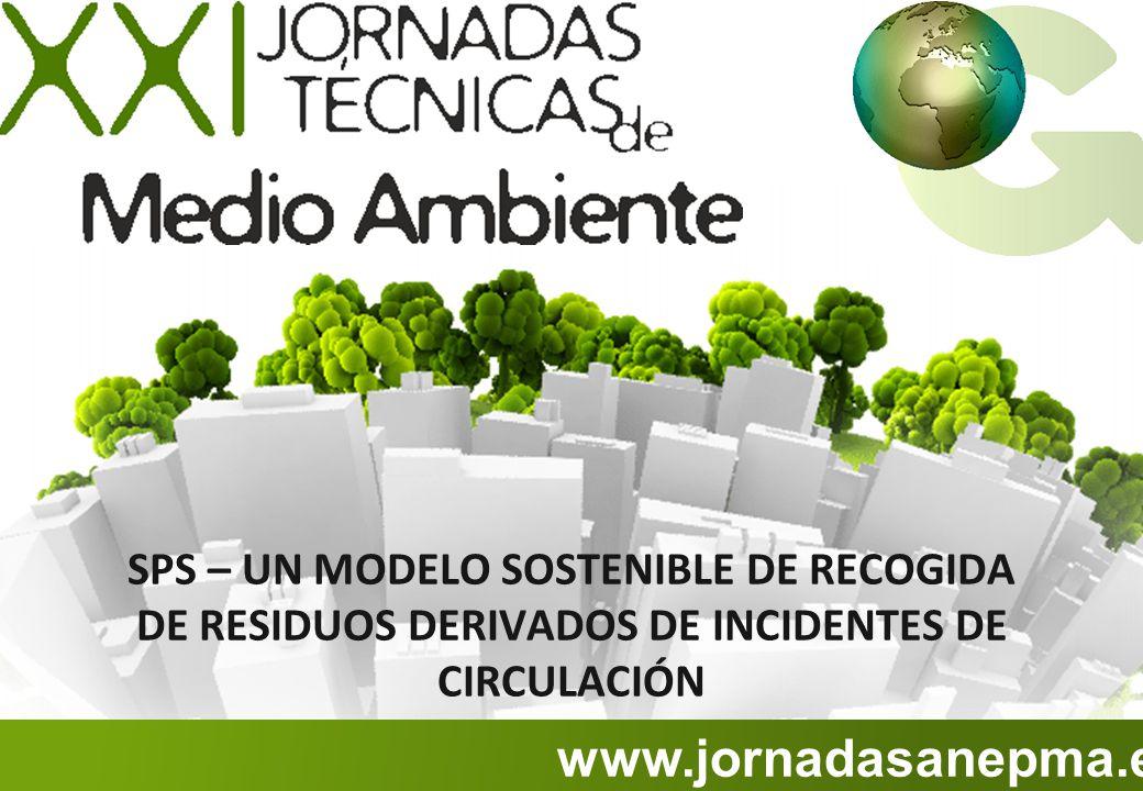 www.jornadasanepma.es SPS – UN MODELO SOSTENIBLE DE RECOGIDA DE RESIDUOS DERIVADOS DE INCIDENTES DE CIRCULACIÓN