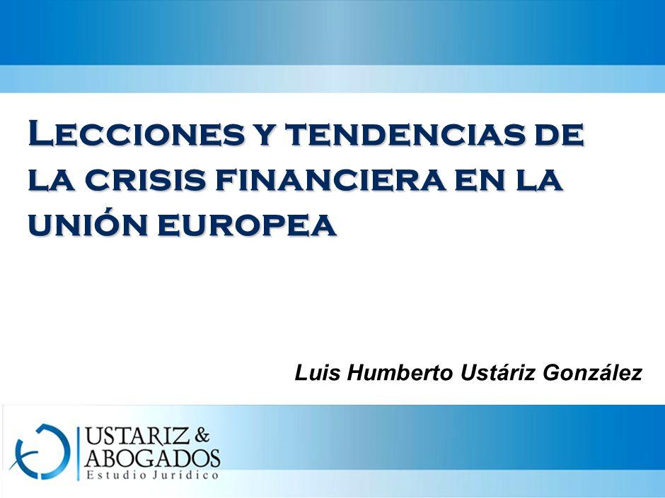 Lecciones y tendencias de la crisis financiera en la unión europea Luis Humberto Ustáriz González