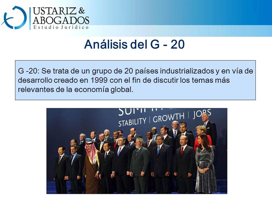 Análisis del G - 20 G -20: Se trata de un grupo de 20 países industrializados y en vía de desarrollo creado en 1999 con el fin de discutir los temas más relevantes de la economía global.